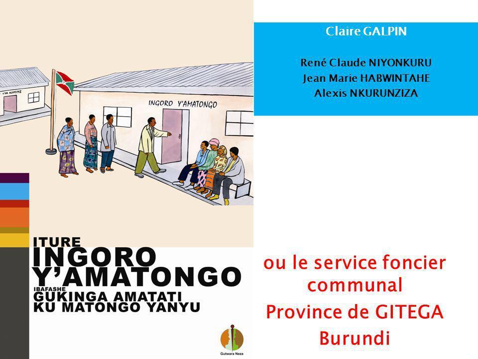 Claire GALPIN René Claude NIYONKURU Jean Marie HABWINTAHE Alexis NKURUNZIZA ou le service foncier communal Province de GITEGA Burundi
