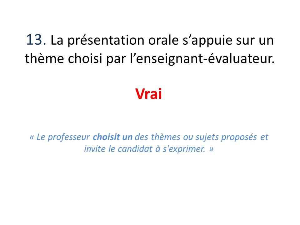 13. La présentation orale sappuie sur un thème choisi par lenseignant-évaluateur. Vrai « Le professeur choisit un des thèmes ou sujets proposés et inv