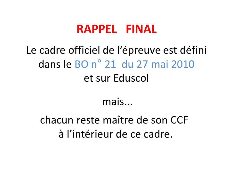 Le cadre officiel de lépreuve est défini dans le BO n° 21 du 27 mai 2010 et sur Eduscol mais... chacun reste maître de son CCF à lintérieur de ce cadr