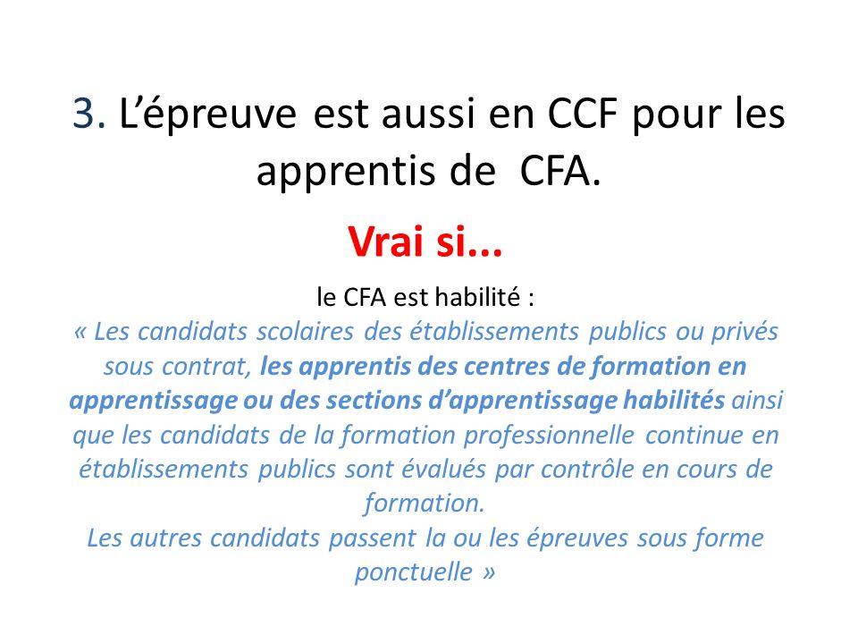 3. Lépreuve est aussi en CCF pour les apprentis de CFA. Vrai si... le CFA est habilité : « Les candidats scolaires des établissements publics ou privé