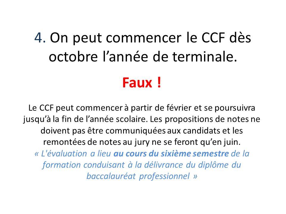 4. On peut commencer le CCF dès octobre lannée de terminale. Faux ! Le CCF peut commencer à partir de février et se poursuivra jusquà la fin de lannée