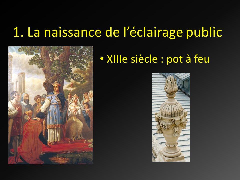 1. La naissance de léclairage public XIIIe siècle : pot à feu