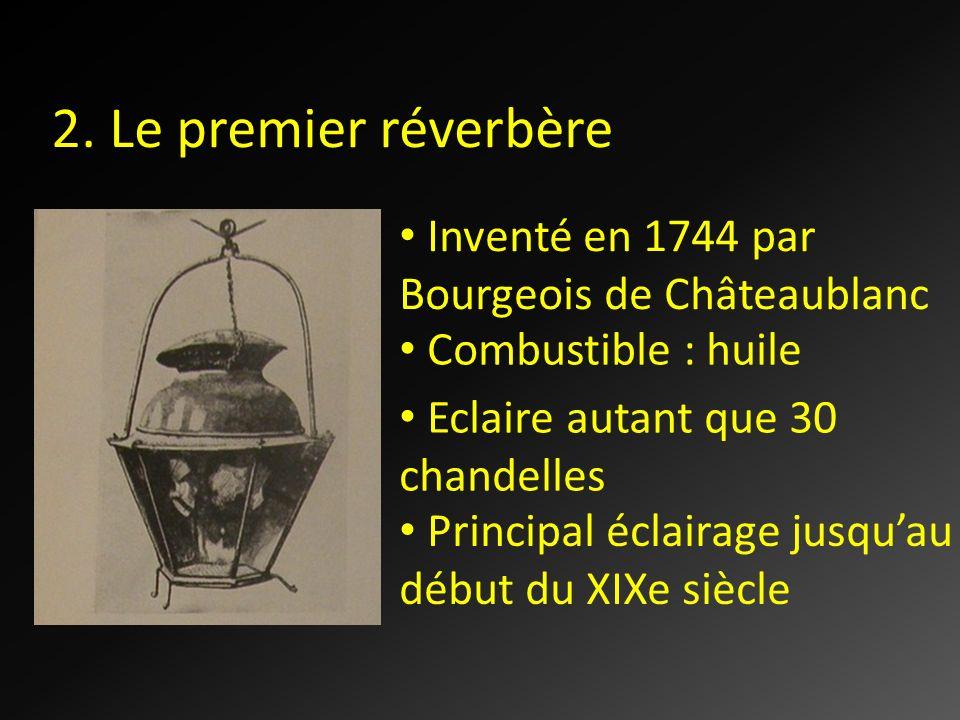 2. Le premier réverbère Inventé en 1744 par Bourgeois de Châteaublanc Eclaire autant que 30 chandelles Principal éclairage jusquau début du XIXe siècl