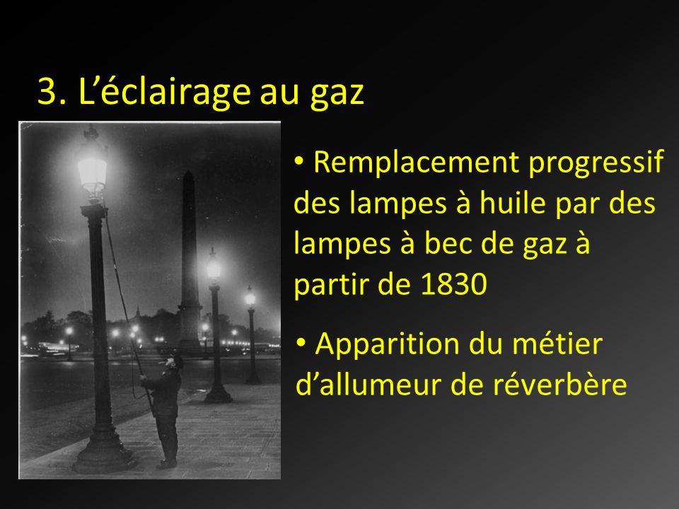 3. Léclairage au gaz Remplacement progressif des lampes à huile par des lampes à bec de gaz à partir de 1830 Apparition du métier dallumeur de réverbè