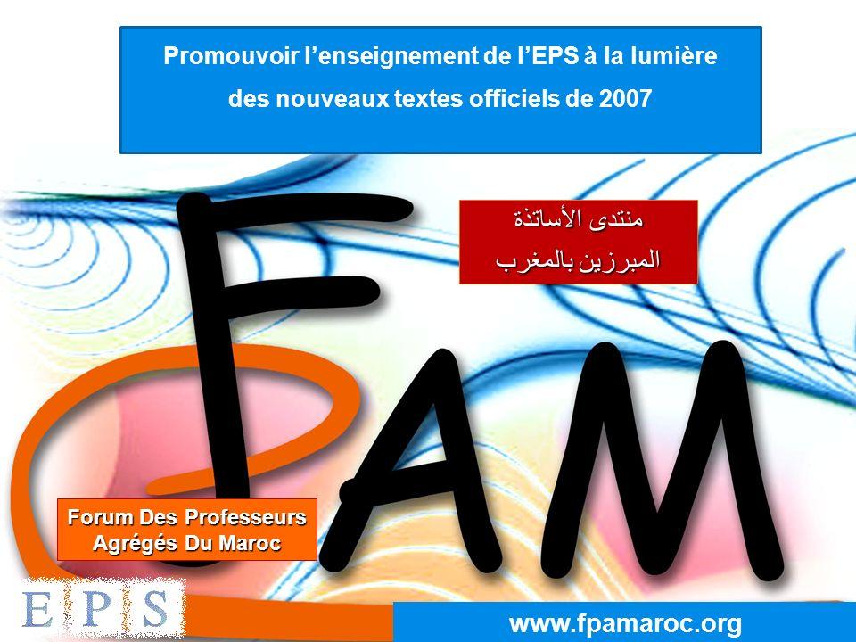 1 Forum Des Professeurs Agrégés Du Maroc منتدى الأساتذة المبرزين بالمغرب المبرزين بالمغرب www.fpamaroc.org Promouvoir lenseignement de lEPS à la lumiè