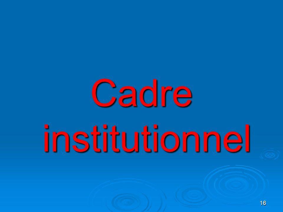 16 Cadre institutionnel