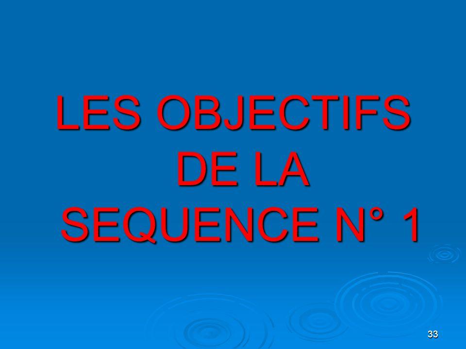 33 LES OBJECTIFS DE LA SEQUENCE N° 1