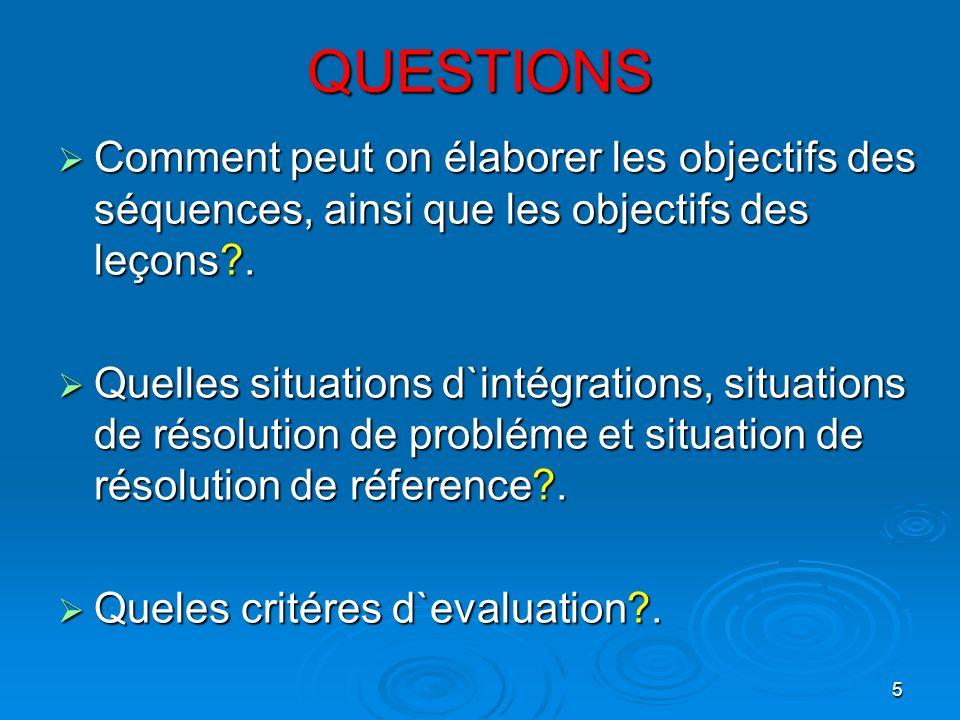 5 QUESTIONS Comment peut on élaborer les objectifs des séquences, ainsi que les objectifs des leçons?. Comment peut on élaborer les objectifs des séqu