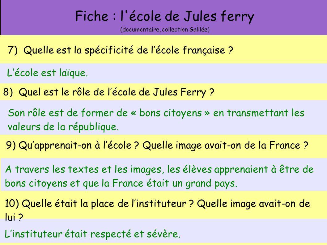 Fiche : l'école de Jules ferry (documentaire, collection Galilée) 5) Quel était lhabit de lécolier ? La blouse était portée par tous les écoliers. 7)