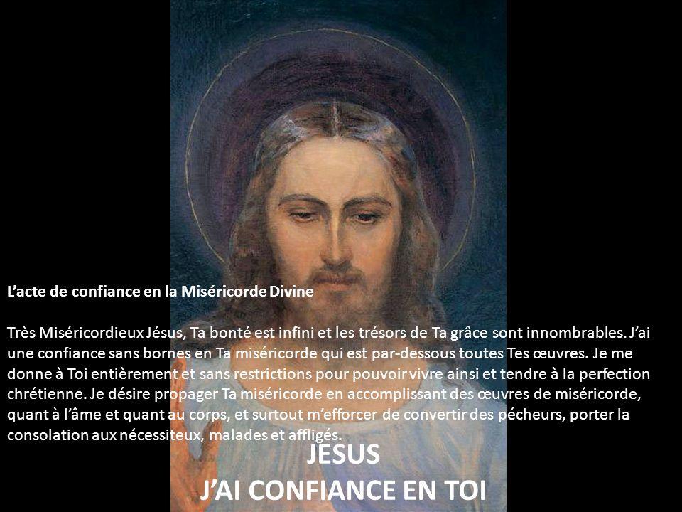 Protège-moi donc, mon Jésus, comme ta propriété et ta gloire. Bien que je tremble de peur parfois en voyant ma misère, jai confiance infaillible en Ta