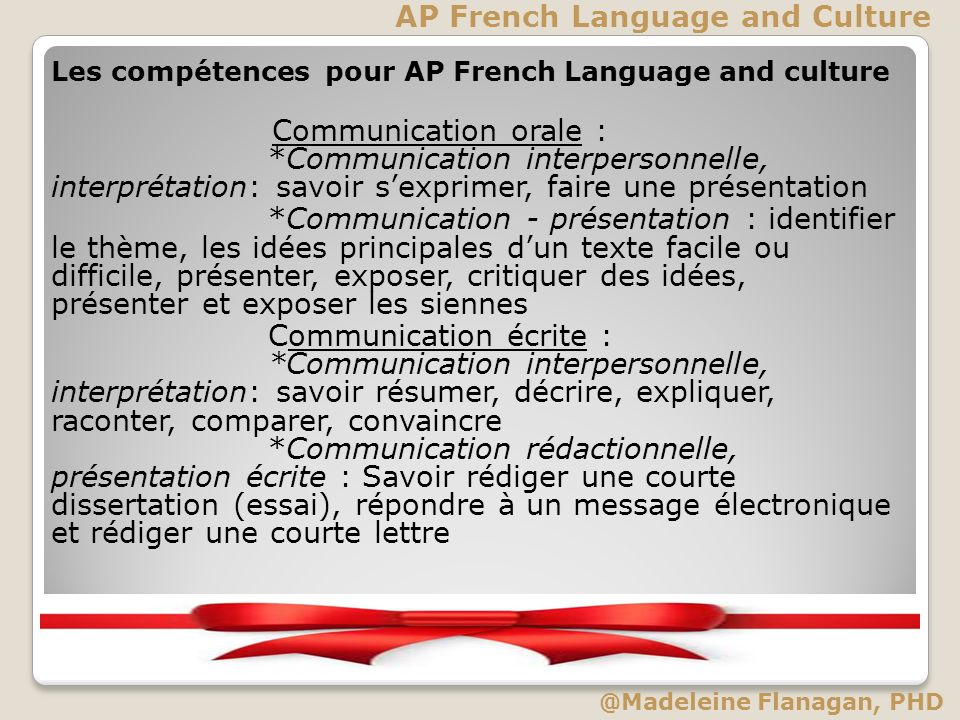 Les compétences pour AP French Language and culture Communication orale : *Communication interpersonnelle, interprétation: savoir sexprimer, faire une