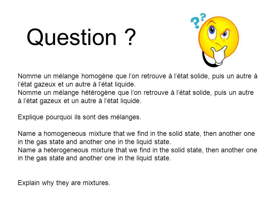 An homogeneous mixture is called a SOLUTION Un mélange homogène est appelé une SOLUTION These particles are uniformlly distributed throughout the mixture Ces particules sont distribuées uniformément dans le mélange