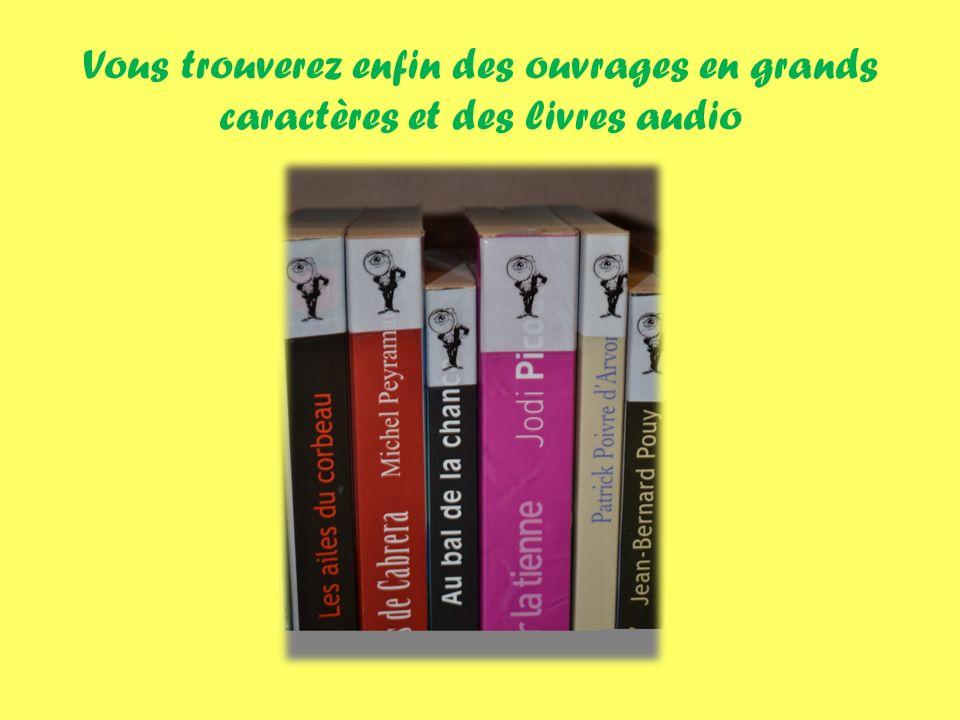 Vous trouverez enfin des ouvrages en grands caractères et des livres audio