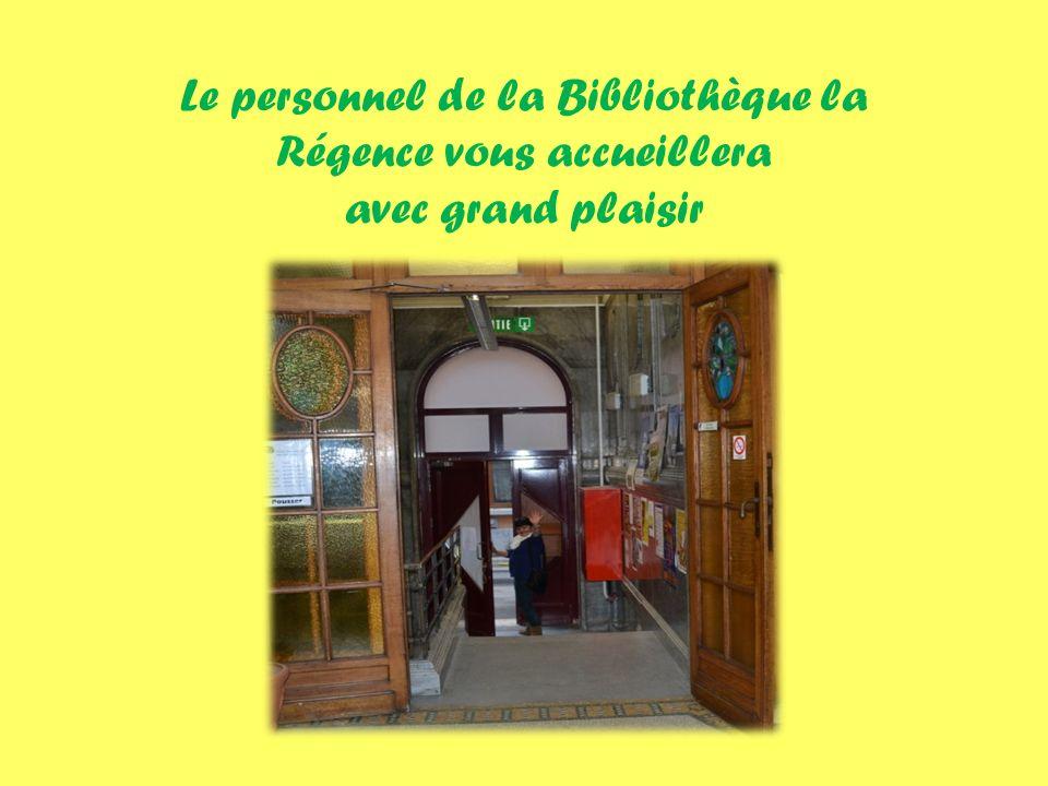 Le personnel de la Bibliothèque la Régence vous accueillera avec grand plaisir
