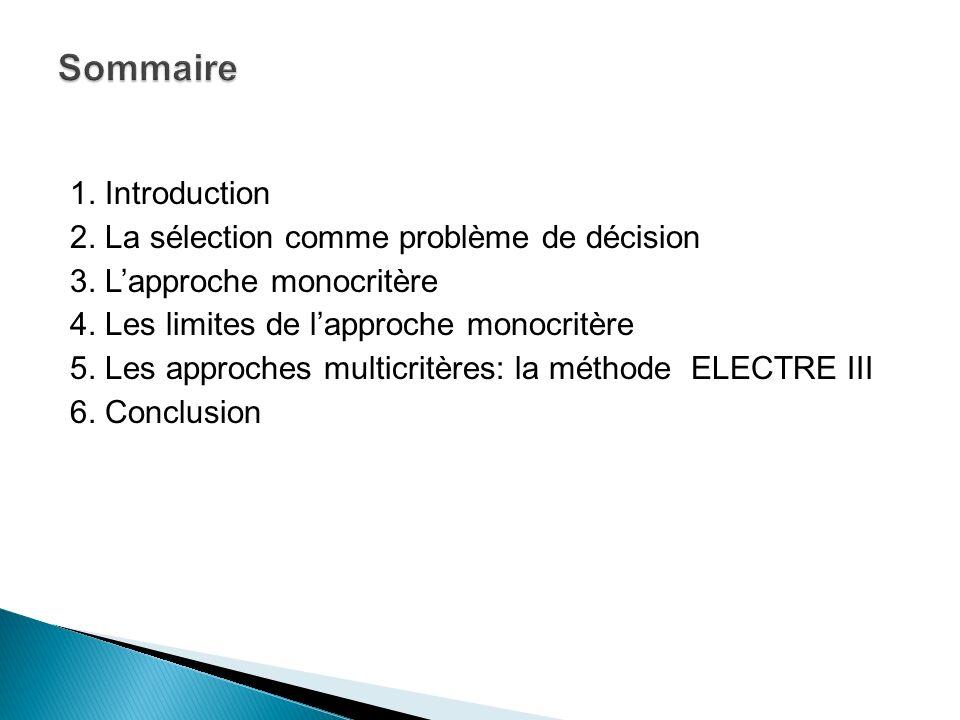 1. Introduction 2. La sélection comme problème de décision 3. Lapproche monocritère 4. Les limites de lapproche monocritère 5. Les approches multicrit