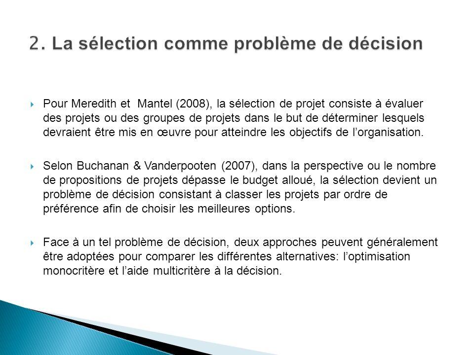 Pour Meredith et Mantel (2008), la sélection de projet consiste à évaluer des projets ou des groupes de projets dans le but de déterminer lesquels dev