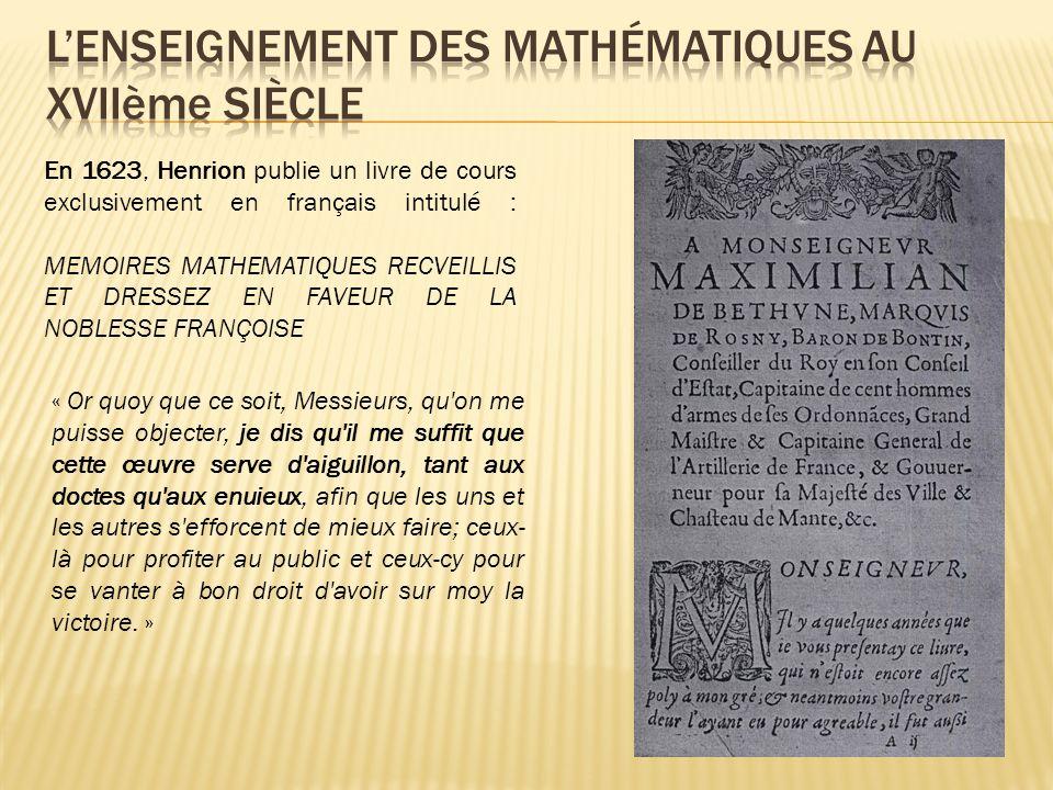 En 1623, Henrion publie un livre de cours exclusivement en français intitulé : MEMOIRES MATHEMATIQUES RECVEILLIS ET DRESSEZ EN FAVEUR DE LA NOBLESSE F