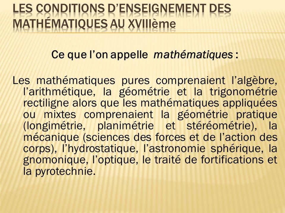 Ce que lon appelle mathématiques : Les mathématiques pures comprenaient lalgèbre, larithmétique, la géométrie et la trigonométrie rectiligne alors que