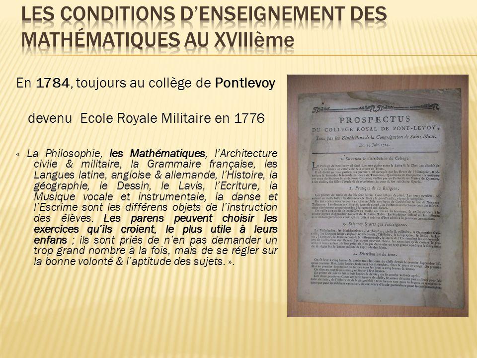 En 1784, toujours au collège de Pontlevoy devenu Ecole Royale Militaire en 1776 « La Philosophie, les Mathématiques, lArchitecture civile & militaire,