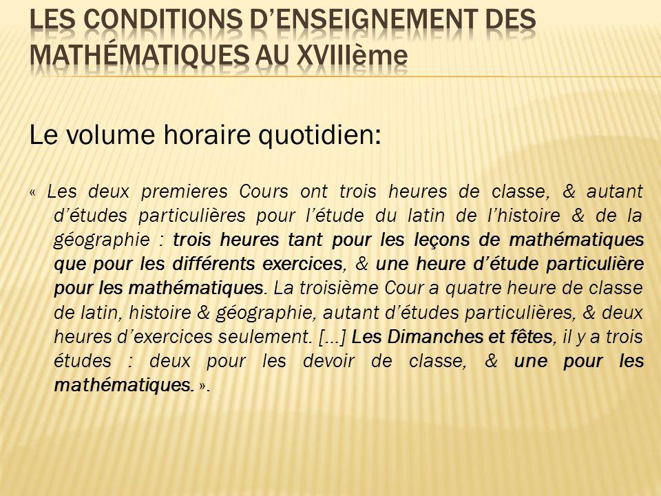 Le volume horaire quotidien: « Les deux premieres Cours ont trois heures de classe, & autant détudes particulières pour létude du latin de lhistoire &