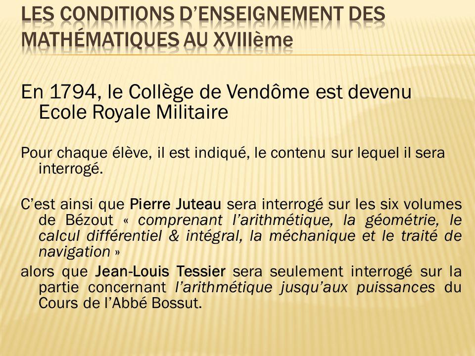 En 1794, le Collège de Vendôme est devenu Ecole Royale Militaire Pour chaque élève, il est indiqué, le contenu sur lequel il sera interrogé. Cest ains