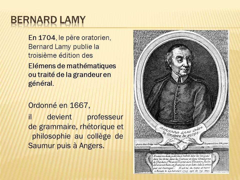 En 1704, le père oratorien, Bernard Lamy publie la troisième édition des Elémens de mathématiques ou traité de la grandeur en général. Ordonné en 1667
