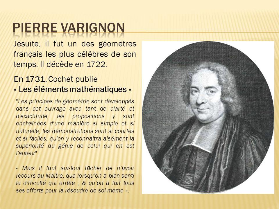 Jésuite, il fut un des géomètres français les plus célèbres de son temps. Il décède en 1722. En 1731, Cochet publie « Les éléments mathématiques »