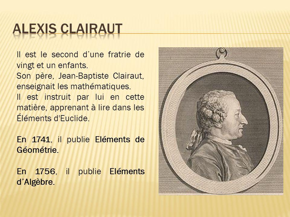 Il est le second dune fratrie de vingt et un enfants. Son père, Jean-Baptiste Clairaut, enseignait les mathématiques. Il est instruit par lui en cette