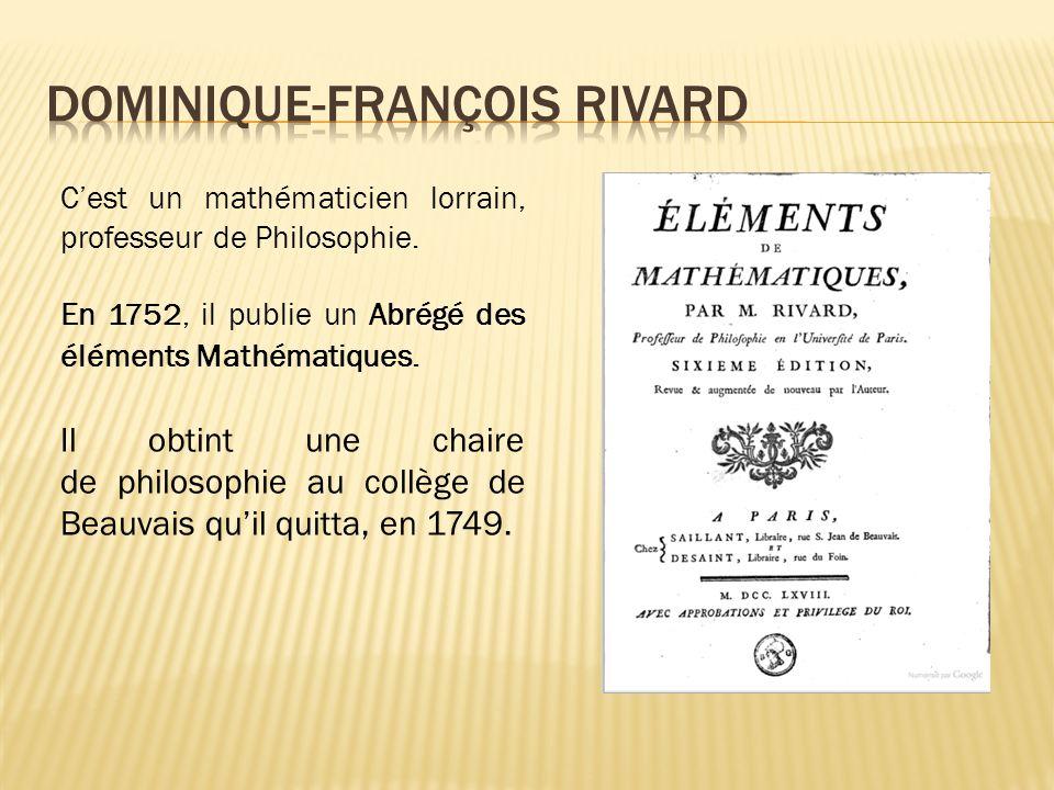 Cest un mathématicien lorrain, professeur de Philosophie. En 1752, il publie un Abrégé des éléments Mathématiques. Il obtint une chaire de philosophie