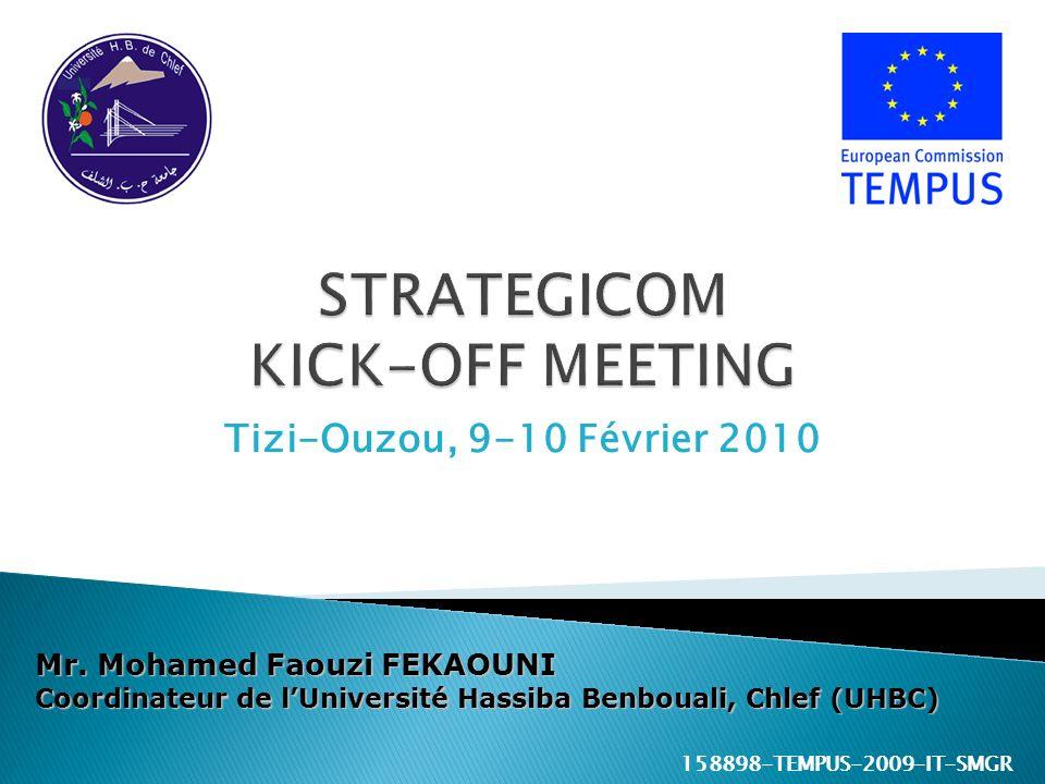 Tizi-Ouzou, 9-10 Février 2010 Mr. Mohamed Faouzi FEKAOUNI Coordinateur de lUniversité Hassiba Benbouali, Chlef (UHBC) 158898-TEMPUS-2009-IT-SMGR
