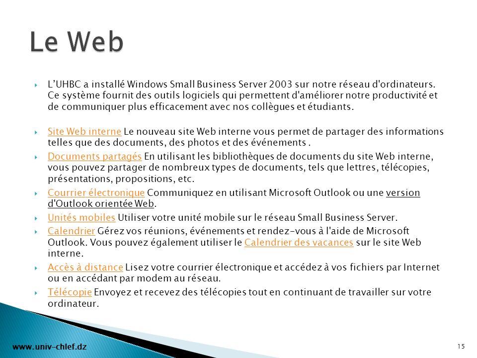 LUHBC a installé Windows Small Business Server 2003 sur notre réseau d'ordinateurs. Ce système fournit des outils logiciels qui permettent d'améliorer