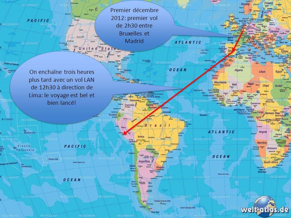 Premier décembre 2012: premier vol de 2h30 entre Bruxelles et Madrid On enchaîne trois heures plus tard avec un vol LAN de 12h30 à direction de Lima: le voyage est bel et bien lancé!
