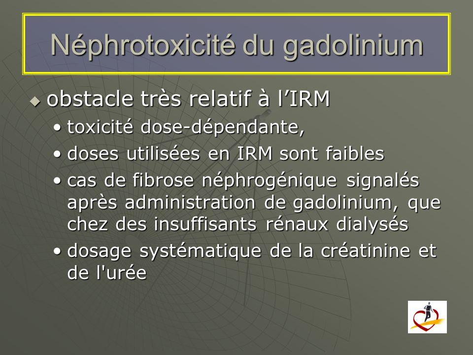 Néphrotoxicité du gadolinium obstacle très relatif à lIRM obstacle très relatif à lIRM toxicité dose-dépendante,toxicité dose-dépendante, doses utilis