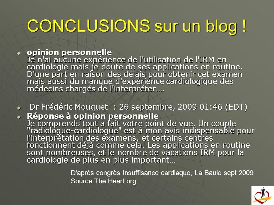 CONCLUSIONS sur un blog ! opinion personnelle Je n'ai aucune expérience de l'utilisation de l'IRM en cardiologie mais je doute de ses applications en