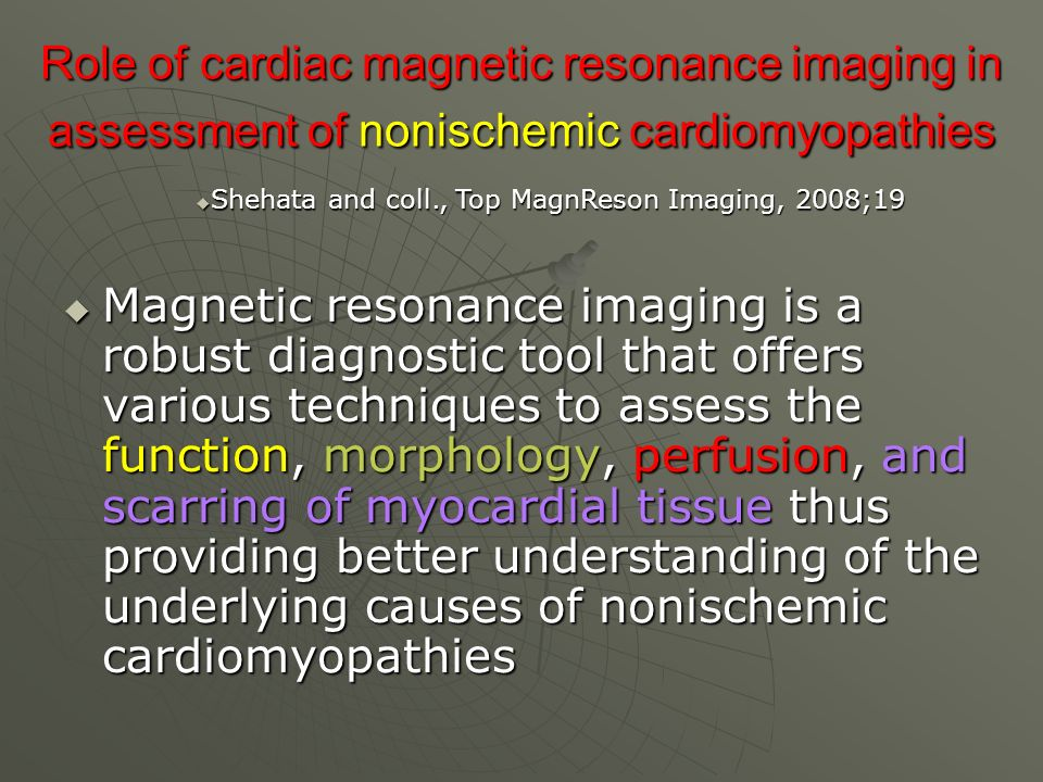Role of cardiac magnetic resonance imaging in assessment of nonischemic cardiomyopathies Magnetic resonance imaging is a robust diagnostic tool that o