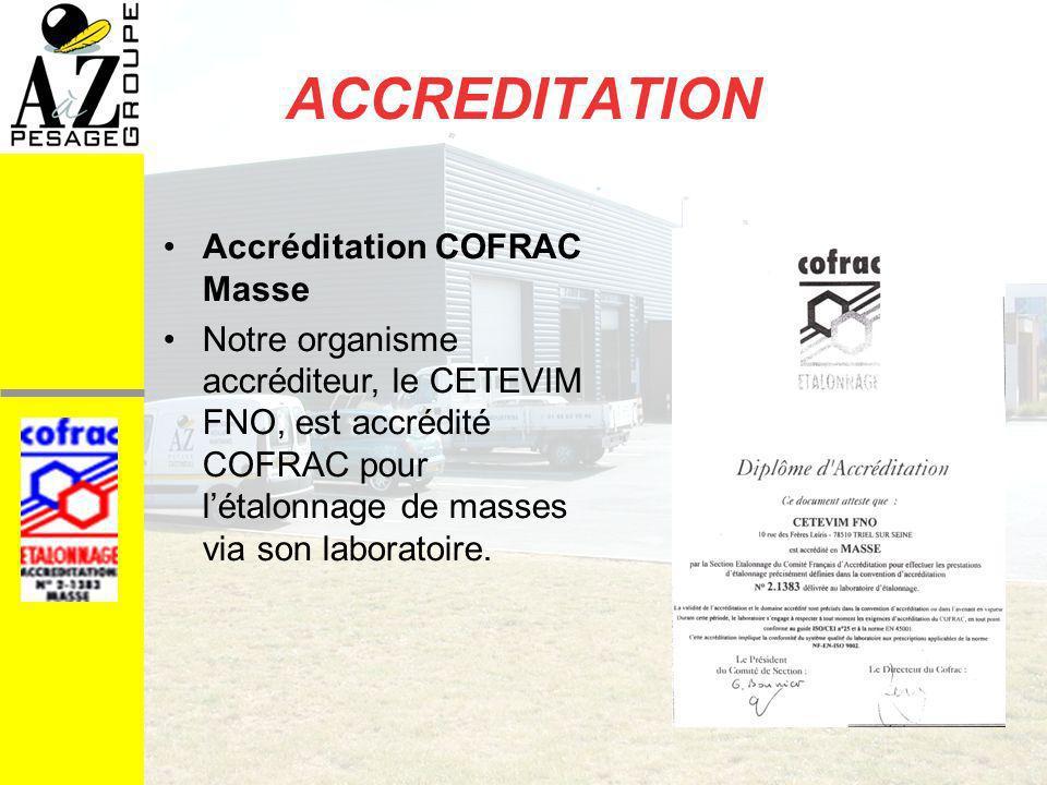 ACCREDITATION Accréditation COFRAC Masse Notre organisme accréditeur, le CETEVIM FNO, est accrédité COFRAC pour létalonnage de masses via son laboratoire.