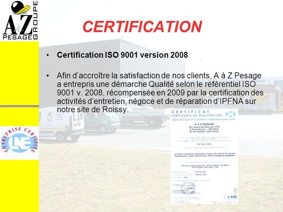 CERTIFICATION Certification ISO 9001 version 2008 Afin daccroître la satisfaction de nos clients, A à Z Pesage a entrepris une démarche Qualité selon le référentiel ISO 9001 v.