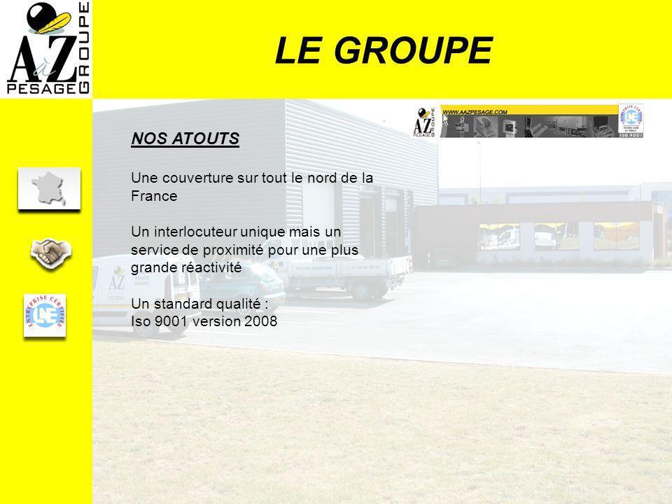 LE GROUPE NOS ATOUTS Une couverture sur tout le nord de la France Un interlocuteur unique mais un service de proximité pour une plus grande réactivité Un standard qualité : Iso 9001 version 2008