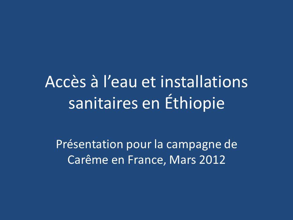 Accès à leau et installations sanitaires en Éthiopie Présentation pour la campagne de Carême en France, Mars 2012
