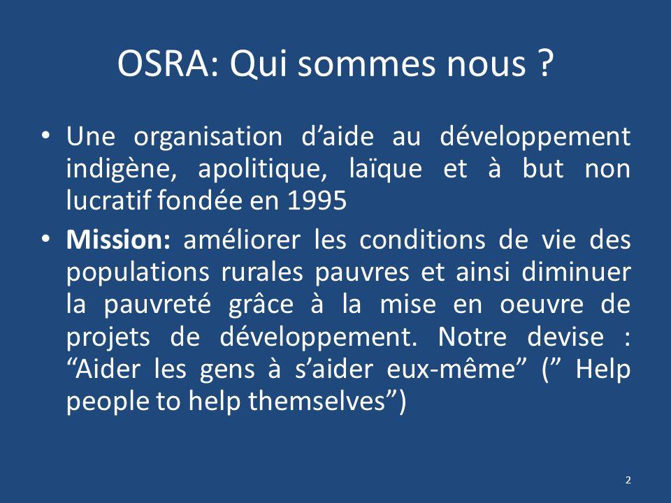 OSRA: Qui sommes nous ? Une organisation daide au développement indigène, apolitique, laïque et à but non lucratif fondée en 1995 Mission: améliorer l