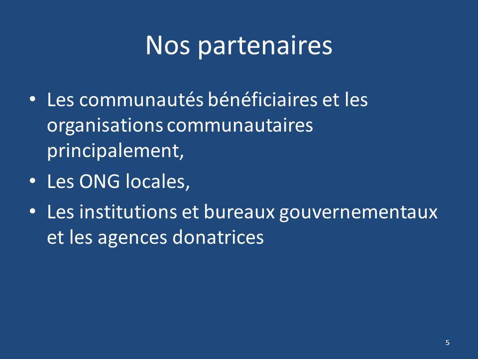 Nos partenaires Les communautés bénéficiaires et les organisations communautaires principalement, Les ONG locales, Les institutions et bureaux gouvern
