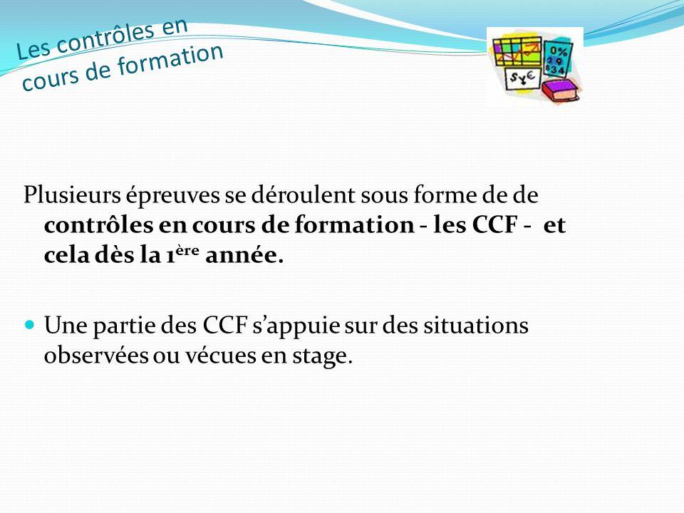 Les contrôles en cours de formation Plusieurs épreuves se déroulent sous forme de de contrôles en cours de formation - les CCF - et cela dès la 1 ère
