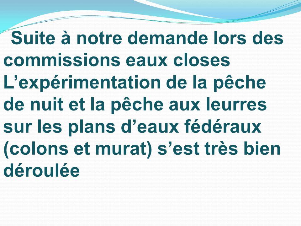 Suite à notre demande lors des commissions eaux closes Lexpérimentation de la pêche de nuit et la pêche aux leurres sur les plans deaux fédéraux (colo