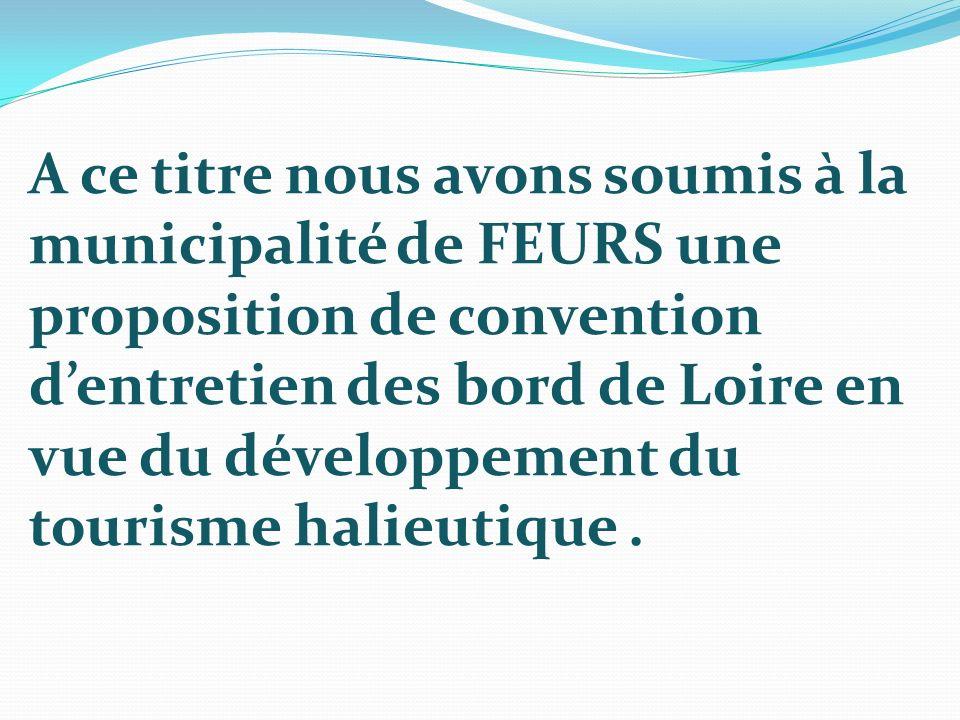 A ce titre nous avons soumis à la municipalité de FEURS une proposition de convention dentretien des bord de Loire en vue du développement du tourisme
