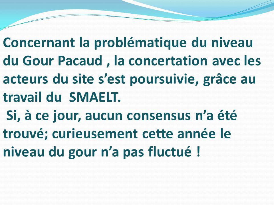 Concernant la problématique du niveau du Gour Pacaud, la concertation avec les acteurs du site sest poursuivie, grâce au travail du SMAELT. Si, à ce j