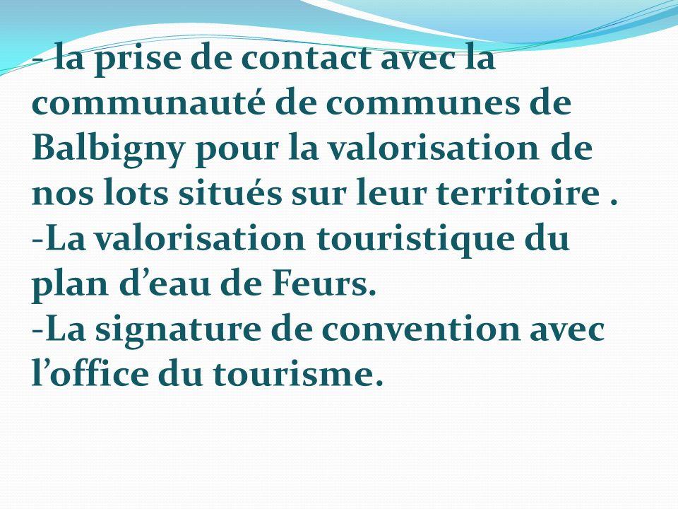 - la prise de contact avec la communauté de communes de Balbigny pour la valorisation de nos lots situés sur leur territoire. -La valorisation tourist