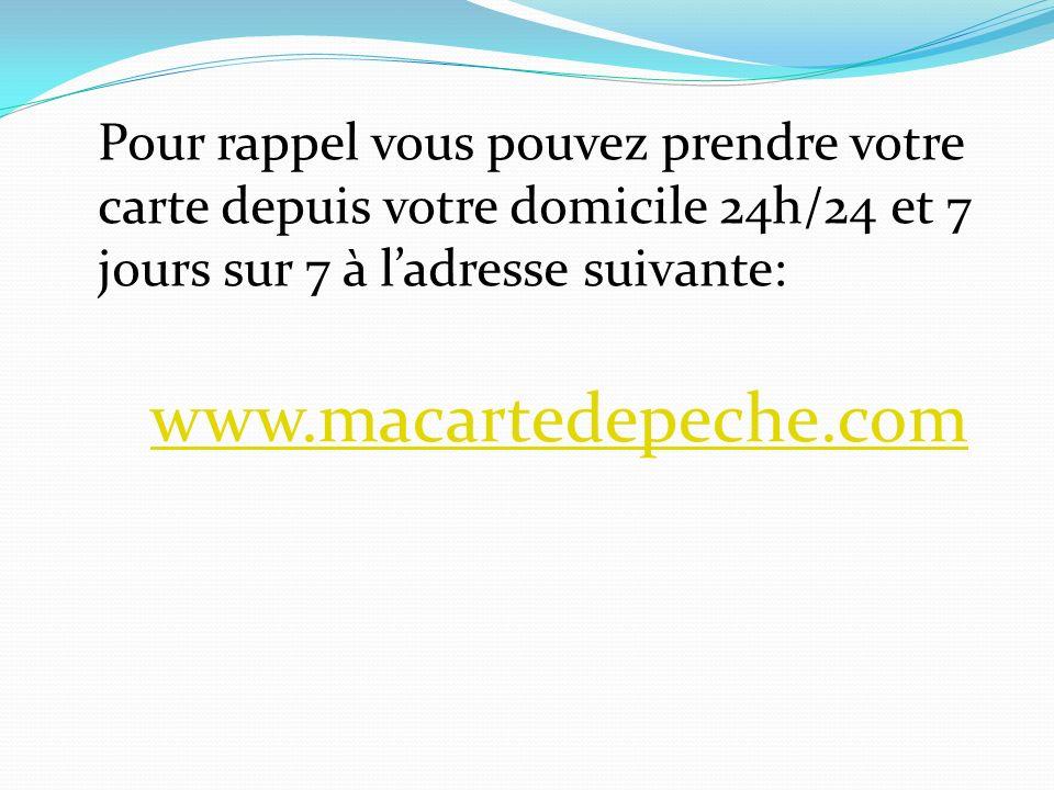 Pour rappel vous pouvez prendre votre carte depuis votre domicile 24h/24 et 7 jours sur 7 à ladresse suivante: www.macartedepeche.com