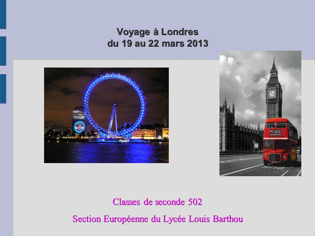 Voyage à Londres du 19 au 22 mars 2013 Classes de seconde 502 Section Européenne du Lycée Louis Barthou