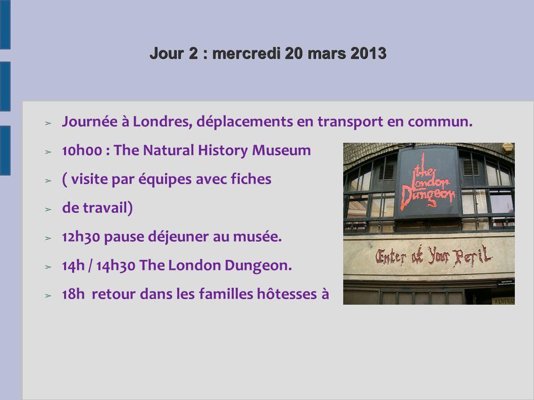 Jour 3 : jeudi 21 mars 2013 10h00 The London Museum ( visite par équipes avec fiche de travail, déjeuner au musée.) 13h45 : Lycée français de Londres : épreuves de certification.