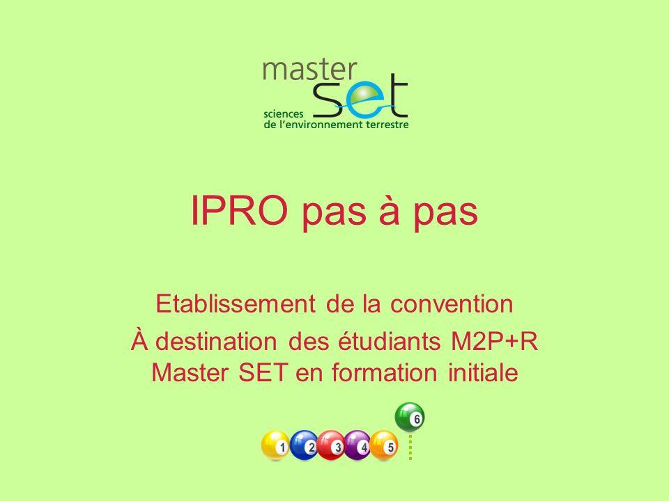 IPRO pas à pas Etablissement de la convention À destination des étudiants M2P+R Master SET en formation initiale